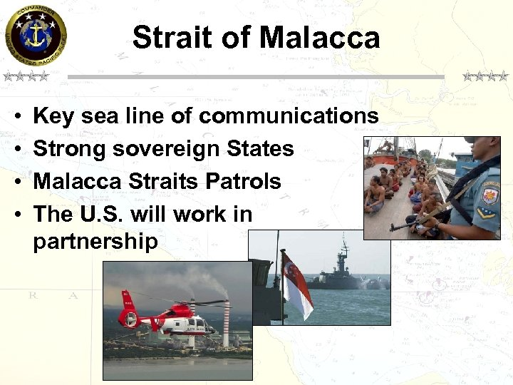 Strait of Malacca • • Key sea line of communications Strong sovereign States Malacca