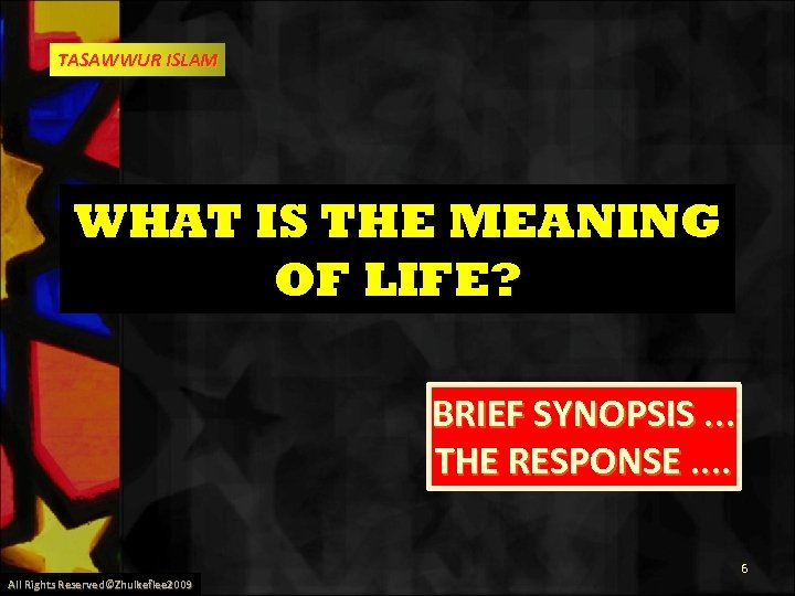 TASAWWUR ISLAM WHAT IS THE MEANING OF LIFE? BRIEF SYNOPSIS. . . THE RESPONSE.