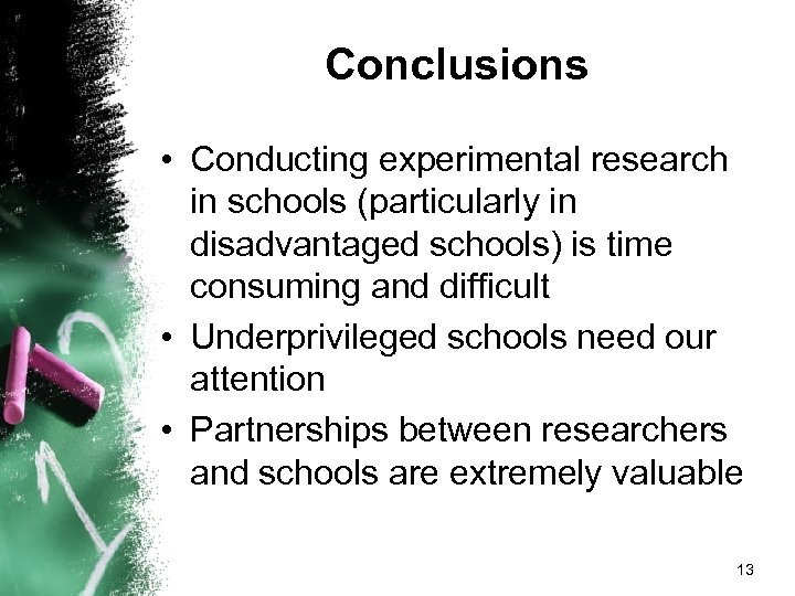 Conclusions • Conducting experimental research in schools (particularly in disadvantaged schools) is time consuming