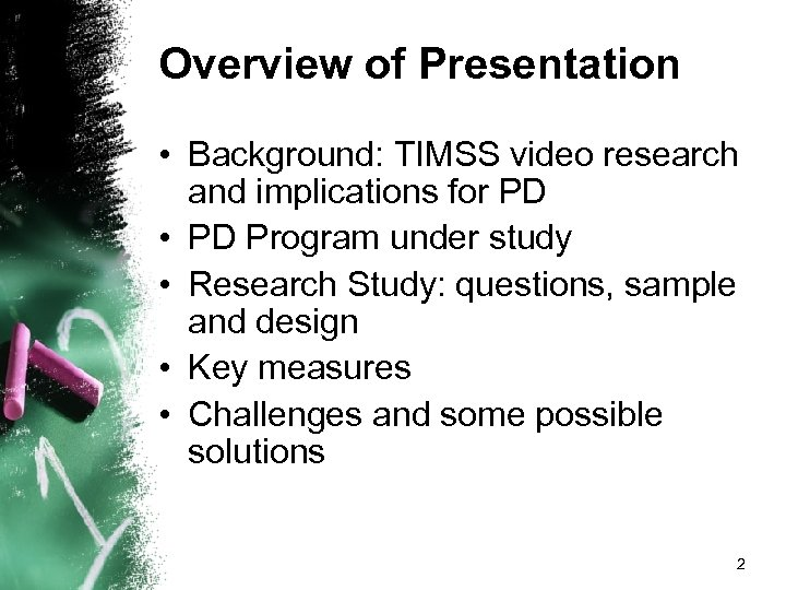 Overview of Presentation • Background: TIMSS video research and implications for PD • PD