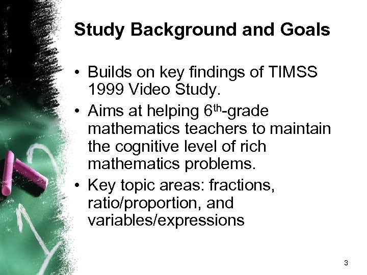 Study Background and Goals • Builds on key findings of TIMSS 1999 Video Study.