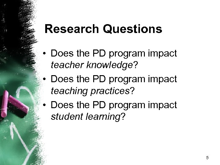Research Questions • Does the PD program impact teacher knowledge? • Does the PD