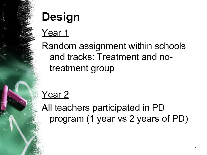 Design Year 1 Random assignment within schools and tracks: Treatment and notreatment group Year