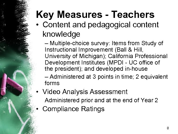 Key Measures - Teachers • Content and pedagogical content knowledge – Multiple-choice survey: Items