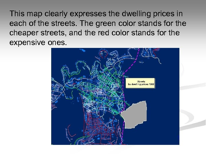 This map clearly expresses the dwelling prices in each of the streets. The green