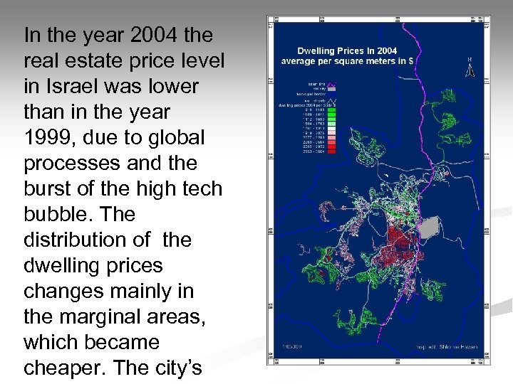 In the year 2004 the real estate price level in Israel was lower than