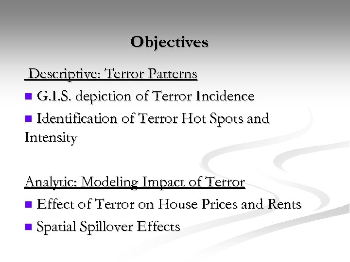 Objectives Descriptive: Terror Patterns n G. I. S. depiction of Terror Incidence n Identification