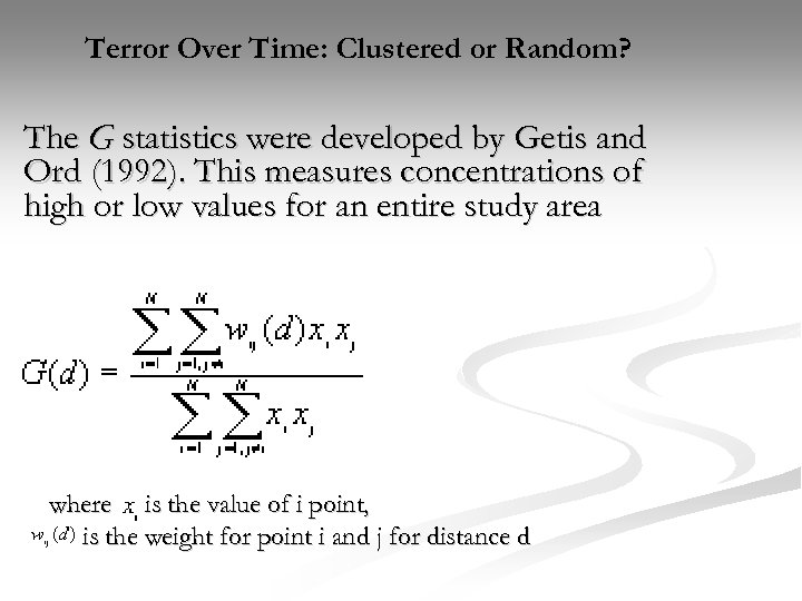 Terror Over Time: Clustered or Random? The G statistics were developed by Getis and