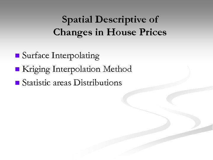 Spatial Descriptive of Changes in House Prices Surface Interpolating n Kriging Interpolation Method n