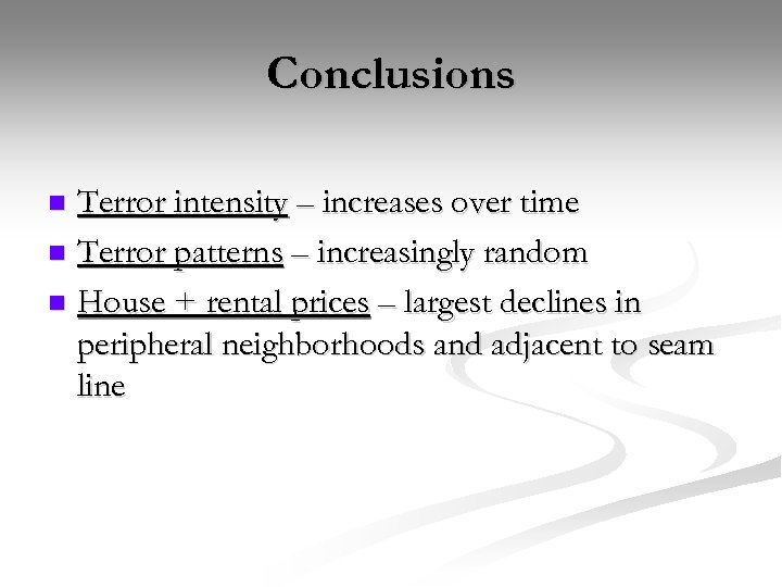 Conclusions Terror intensity – increases over time n Terror patterns – increasingly random n