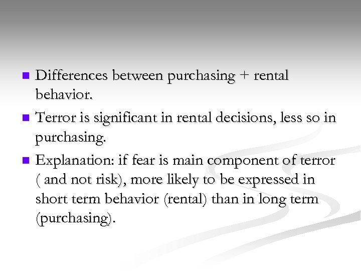 Differences between purchasing + rental behavior. n Terror is significant in rental decisions, less