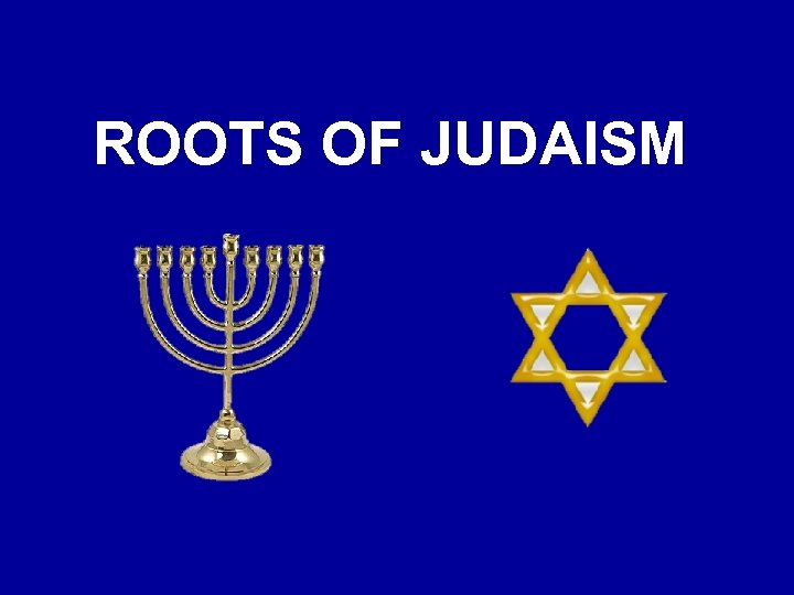 ROOTS OF JUDAISM