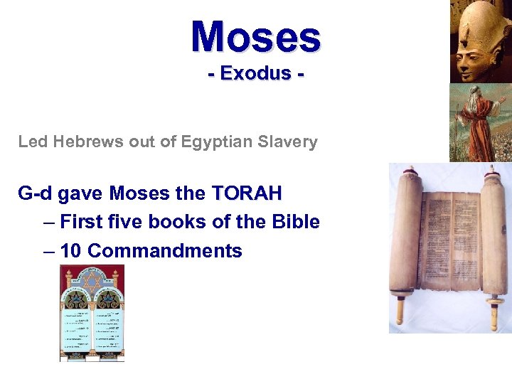 Moses - Exodus Led Hebrews out of Egyptian Slavery G-d gave Moses the TORAH