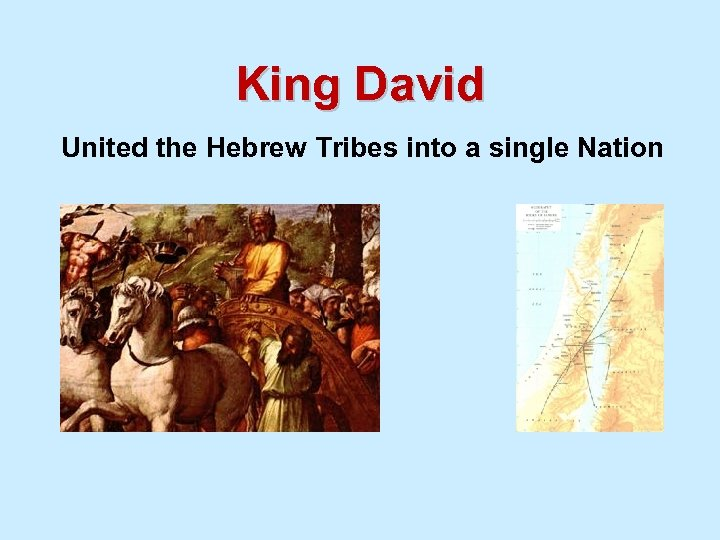 King David United the Hebrew Tribes into a single Nation