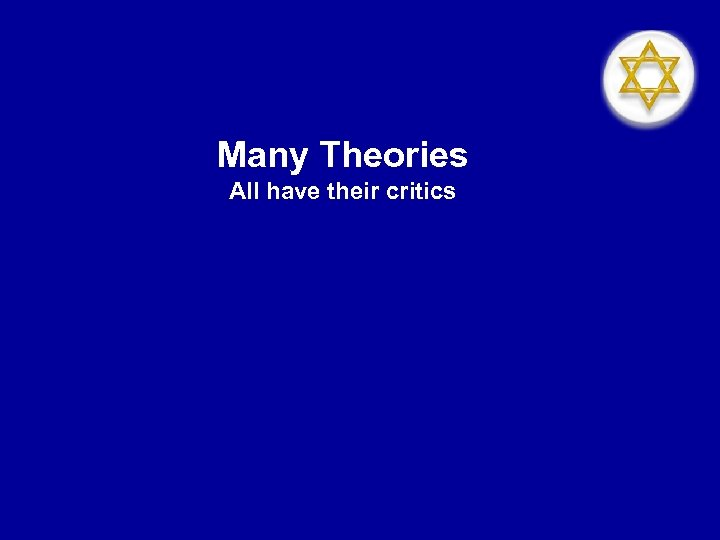 Many Theories All have their critics