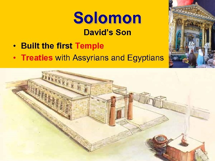 Solomon David's Son • Built the first Temple • Treaties with Assyrians and Egyptians