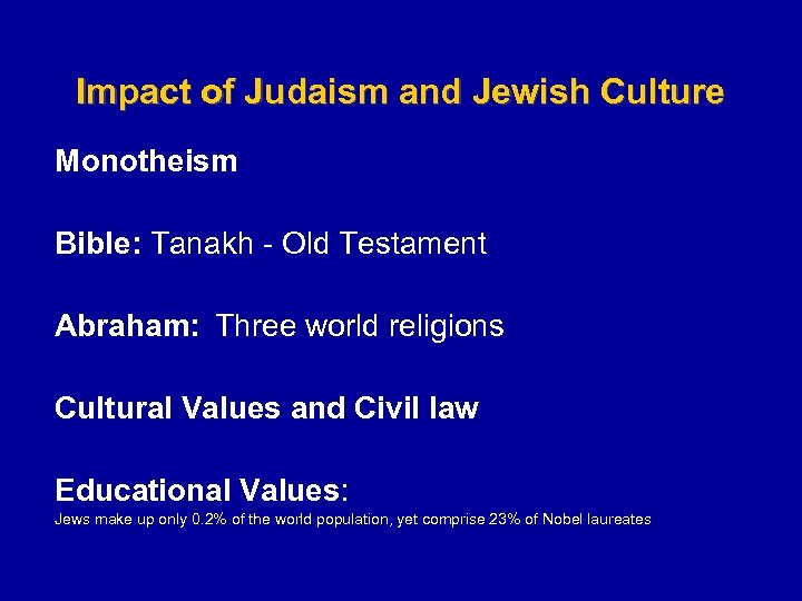 Impact of Judaism and Jewish Culture Monotheism Bible: Tanakh - Old Testament Abraham: Three