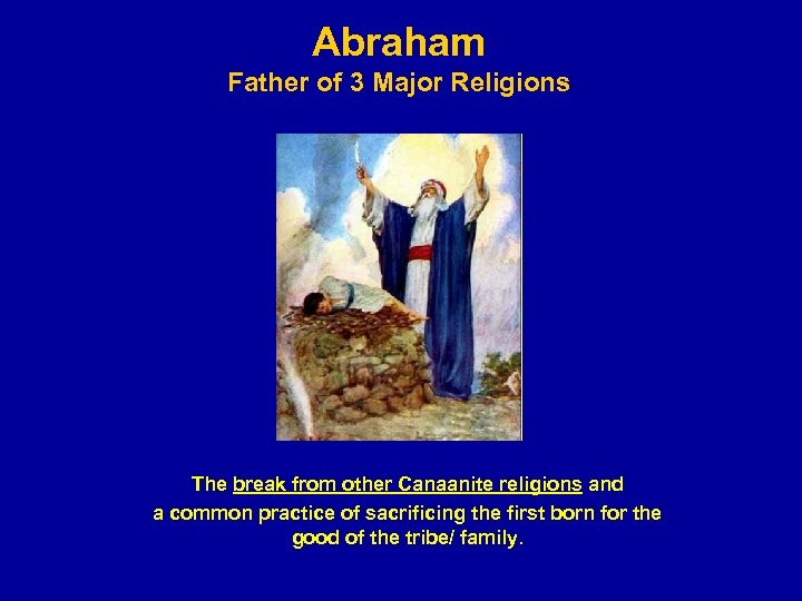 Abraham Father of 3 Major Religions The break from other Canaanite religions and a