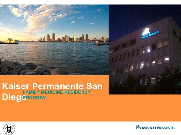 Kaiser Permanente San FAMILY MEDICINE RESIDENCY PROGRAM Diego