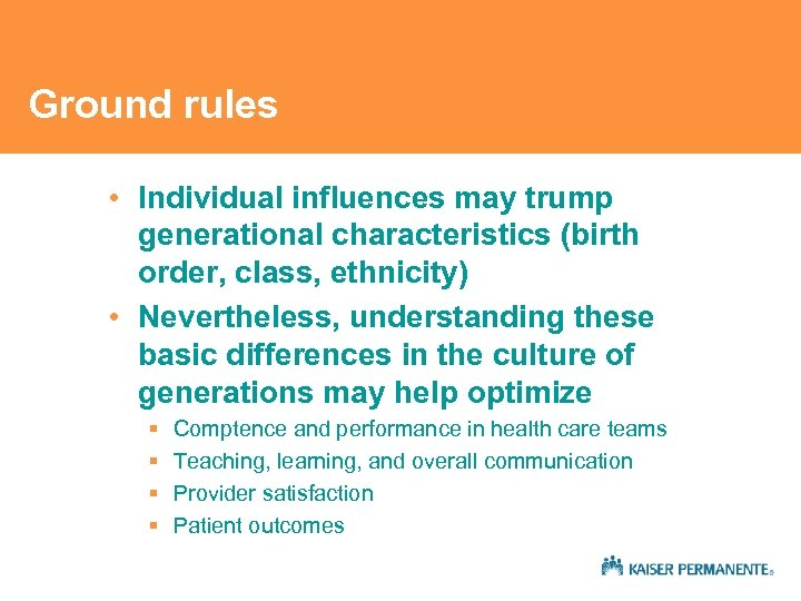 Ground rules • Individual influences may trump generational characteristics (birth order, class, ethnicity) •