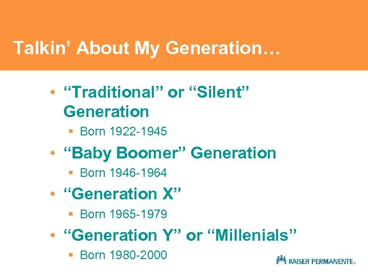 "Talkin' About My Generation… • ""Traditional"" or ""Silent"" Generation § Born 1922 -1945 •"