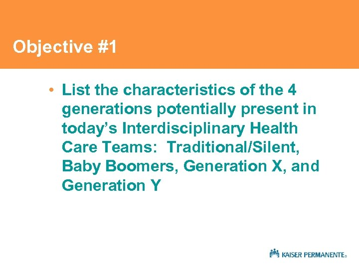 Objective #1 • List the characteristics of the 4 generations potentially present in today's