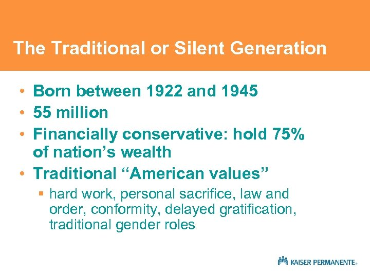 The Traditional or Silent Generation • Born between 1922 and 1945 • 55 million