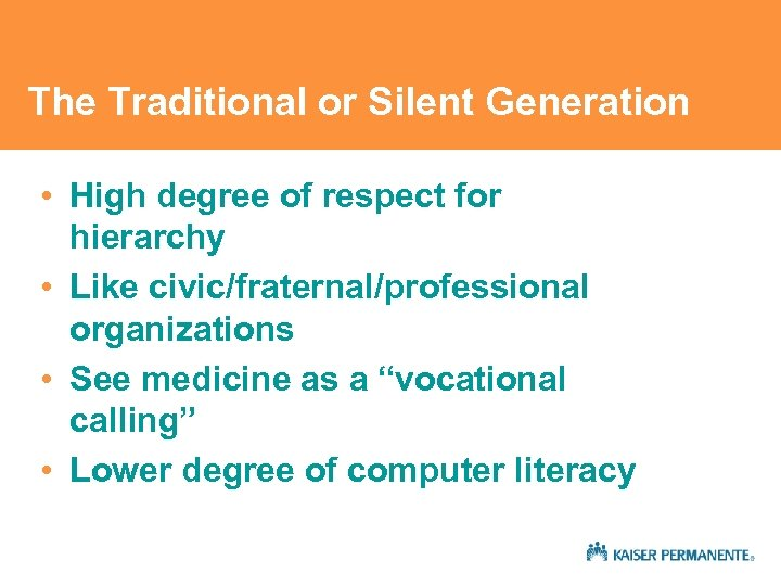 The Traditional or Silent Generation • High degree of respect for hierarchy • Like