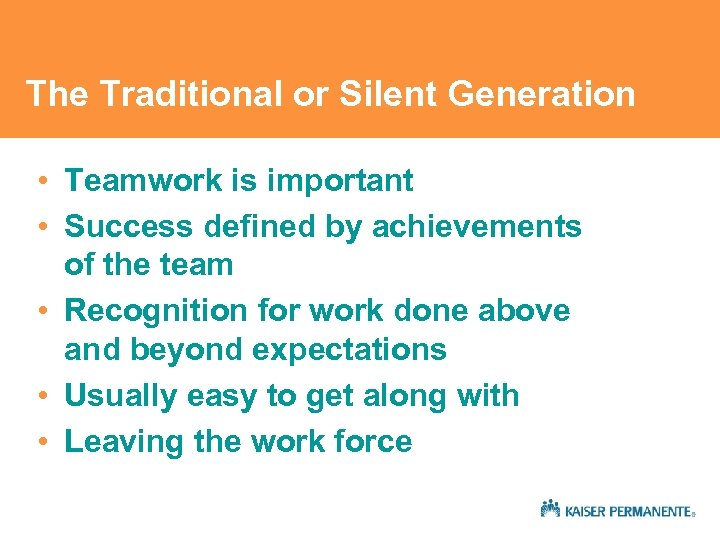 The Traditional or Silent Generation • Teamwork is important • Success defined by achievements