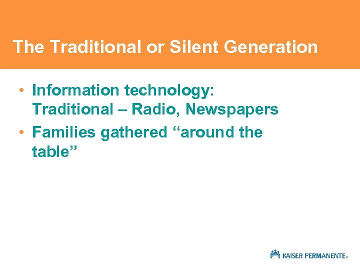 The Traditional or Silent Generation • Information technology: Traditional – Radio, Newspapers • Families