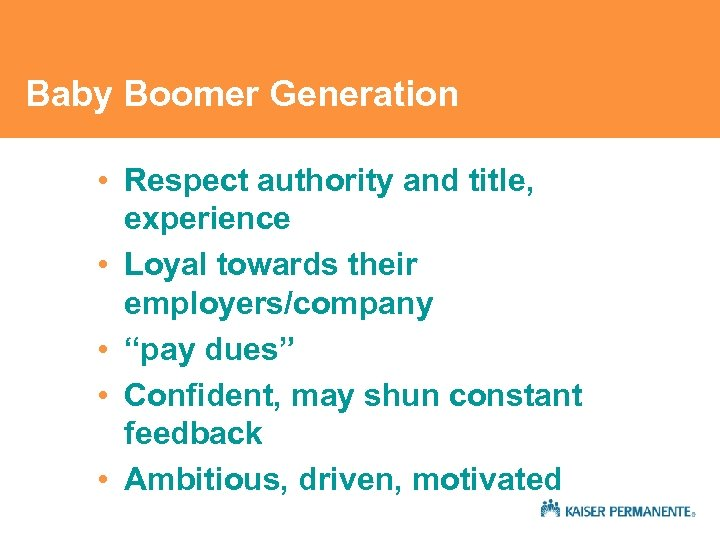 Baby Boomer Generation • Respect authority and title, experience • Loyal towards their employers/company