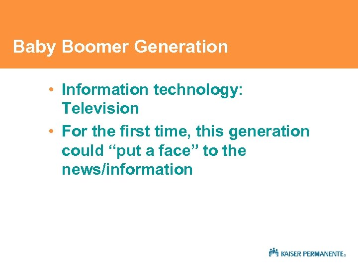 Baby Boomer Generation • Information technology: Television • For the first time, this generation