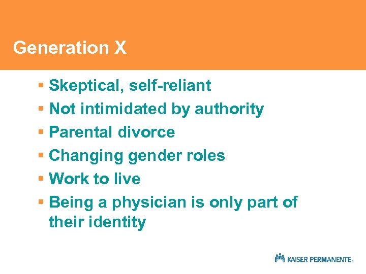 Generation X § Skeptical, self-reliant § Not intimidated by authority § Parental divorce §