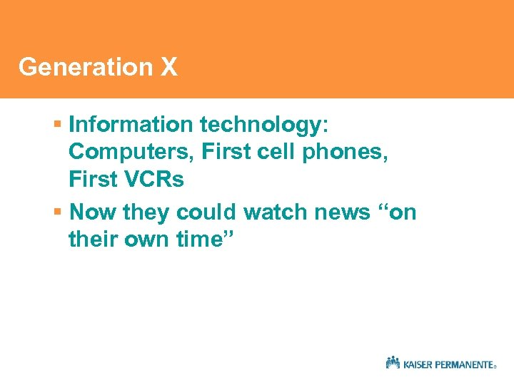 Generation X § Information technology: Computers, First cell phones, First VCRs § Now they