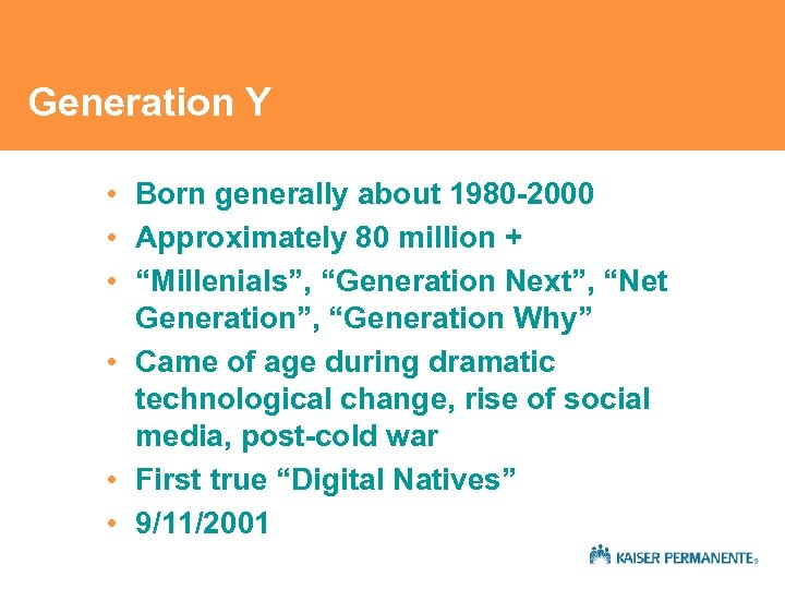 Generation Y • Born generally about 1980 -2000 • Approximately 80 million + •
