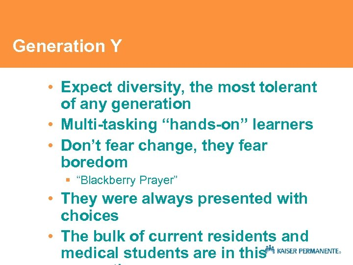 "Generation Y • Expect diversity, the most tolerant of any generation • Multi-tasking ""hands-on"""