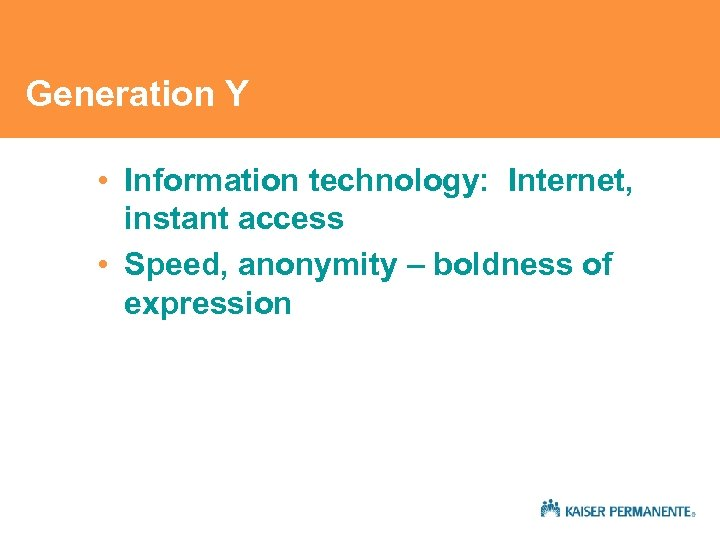Generation Y • Information technology: Internet, instant access • Speed, anonymity – boldness of