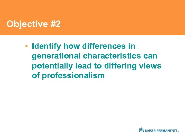 Objective #2 • Identify how differences in generational characteristics can potentially lead to differing