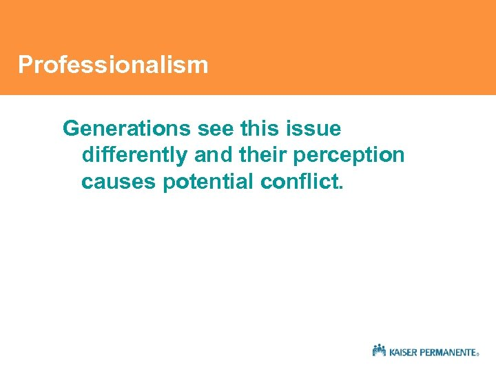 Professionalism Generations see this issue differently and their perception causes potential conflict.