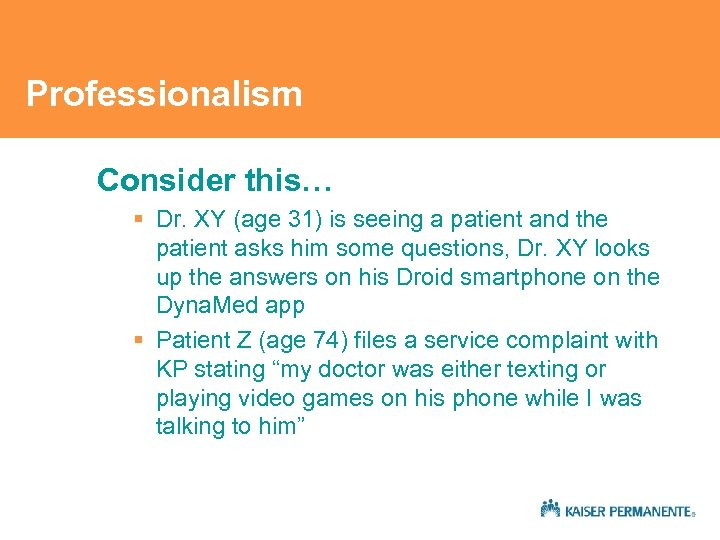 Professionalism Consider this… § Dr. XY (age 31) is seeing a patient and the