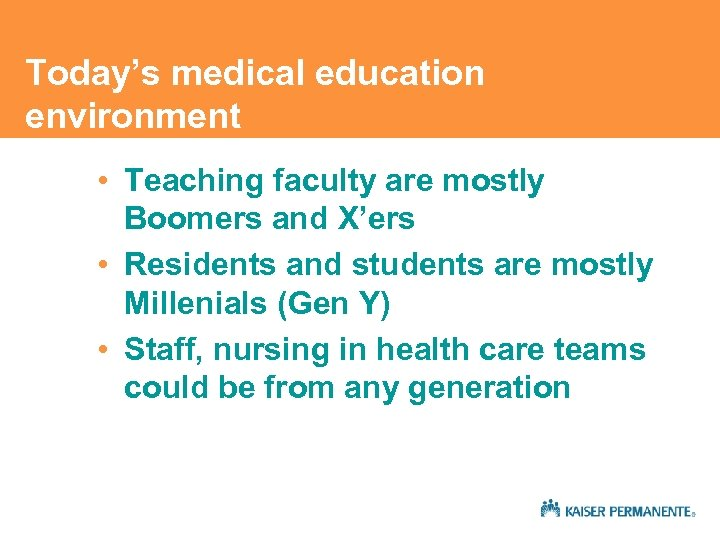 Today's medical education environment • Teaching faculty are mostly Boomers and X'ers • Residents
