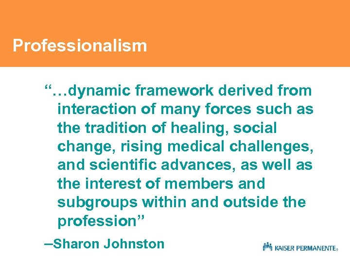 """Professionalism """"…dynamic framework derived from interaction of many forces such as the tradition of"""