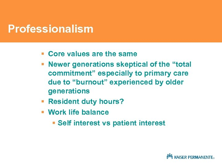 "Professionalism § Core values are the same § Newer generations skeptical of the ""total"