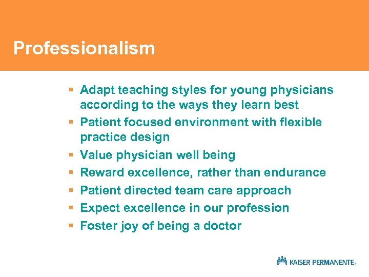 Professionalism § Adapt teaching styles for young physicians according to the ways they learn