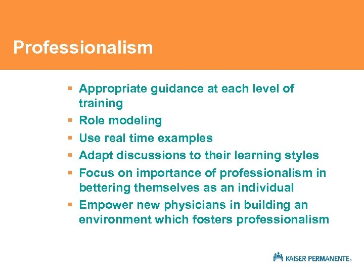 Professionalism § Appropriate guidance at each level of training § Role modeling § Use