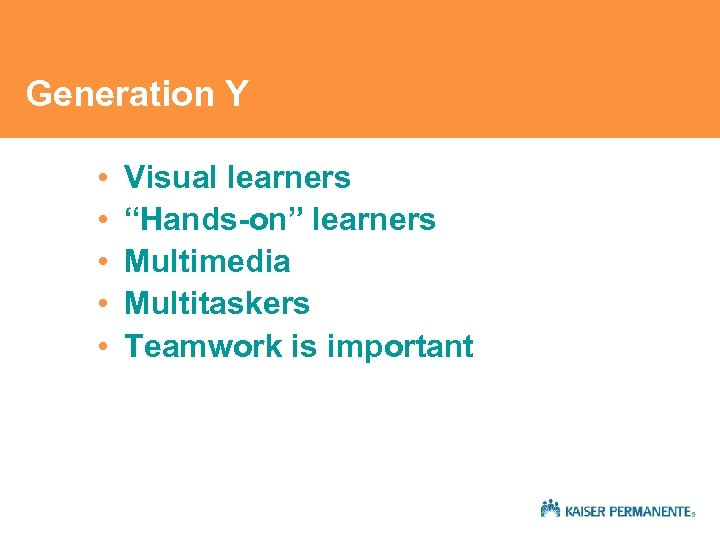"Generation Y • • • Visual learners ""Hands-on"" learners Multimedia Multitaskers Teamwork is important"