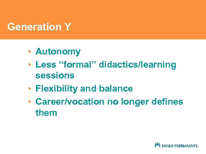 "Generation Y • Autonomy • Less ""formal"" didactics/learning sessions • Flexibility and balance •"