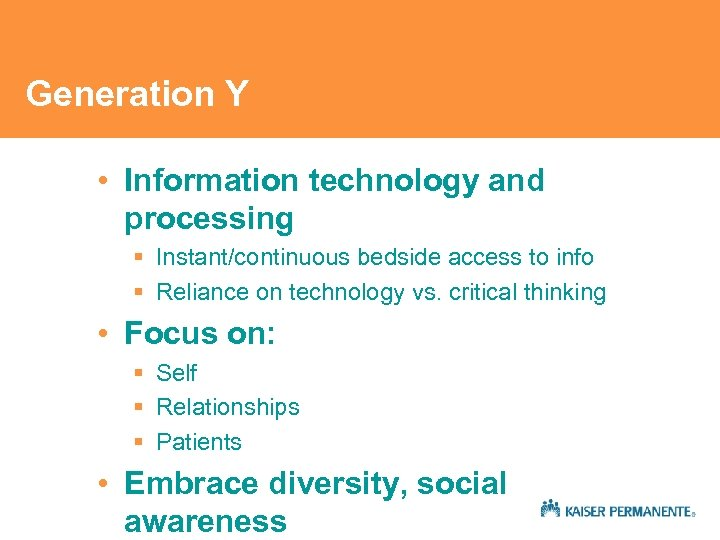 Generation Y • Information technology and processing § Instant/continuous bedside access to info §