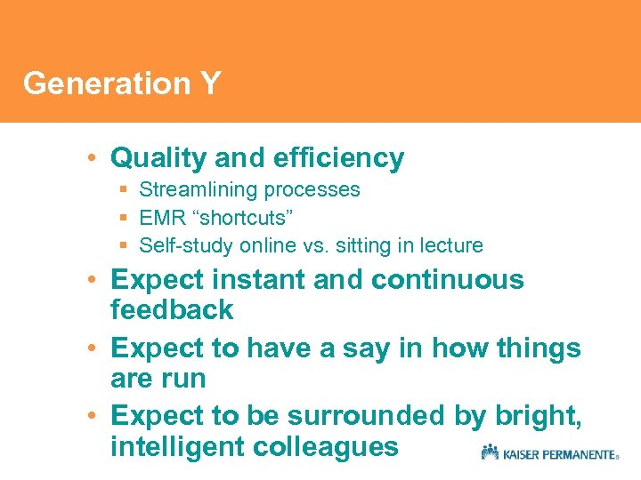 "Generation Y • Quality and efficiency § Streamlining processes § EMR ""shortcuts"" § Self-study"