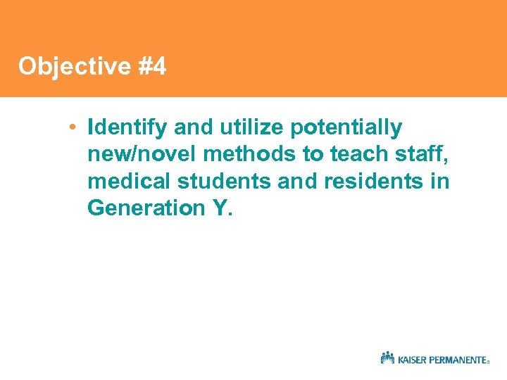 Objective #4 • Identify and utilize potentially new/novel methods to teach staff, medical students